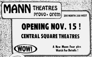 """Opening Nov. 15!  Central Square Theatres.  A new Mann Four plex.  Watch For Details!"" - , Utah"
