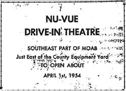 """Nu-Vue Drive-In Theatre, southeast part of Moab.  Just East of the County Equipment Yard.  To Open About April 1st, 1954."""