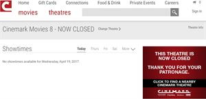 "The Movies 8 page on Cinemark's website says, This theatre is now closed.  Thank you for your patronage."" - , Utah"