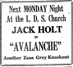 An advertisement for Jack Holt in <span style='font-style: italic;'>Avalanche</span>, at the L. D. S. Church on Monday night. - , Utah