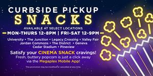 Advertisement during the COVID-19 closure.</p> <p>'Curbside Pickup Snacks Available at Select Locations... Satisfy your CINEMA SNACK cravings! Fresh, buttery popcorn is just a click away via the Megaplex Mobile App! This promotion may be modified or cancelled at any time.'