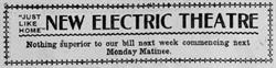 Advertisement for the New Electric Theatre.  'Just like home.  Nothing superior to our bill next week, commencing next Monday Matinee.'