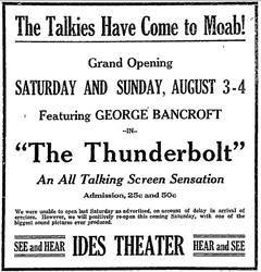 "Ad for <span style='font-style: italic;'>The Thunderbolt</span> at the Ides Theater.  ""The Talkies  have come to Moab!  Hear and See!  Grand Opening, Saturday-Sunday, August 3-4."" - , Utah"