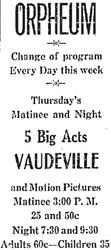 "Advertisement for the Orpheum Theatre.  ""Change of program Every Day this week.""  ""5 Big Acts Vaudeville and Motion Pictures."" - , Utah"