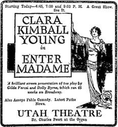 "Clara Kimball Young in ""Enter Madame"" at the Utah Theatre, with Dr. Charles Peart at the organ. - , Utah"